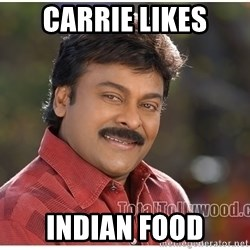 Typical Indian guy - carrie likes indian food