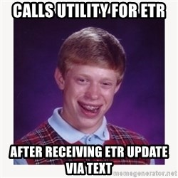 nerdy kid lolz - CALLS UTILITY FOR ETR AFTER RECEIVING ETR UPDATE VIA TEXT