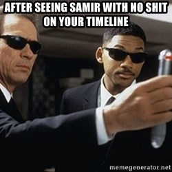 men in black - After seeing Samir with no shit on your timeline
