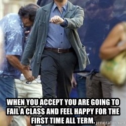 Happy Leonoard Dicaprio -  When you accept you are going to fail a class and feel happy for the first time all term.