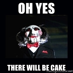 saw jigsaw meme - Oh Yes There will be cake