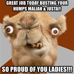 Crazy Camel lol - Great job today busting your humps Maliah & justa!! So proud of you ladies!!!