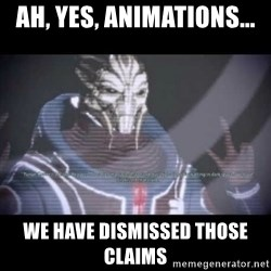 Ah, Yes, Reapers - Ah, yes, animAtions... We have dismissed those claims