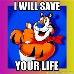 Tony The Tiger - I will save Your life