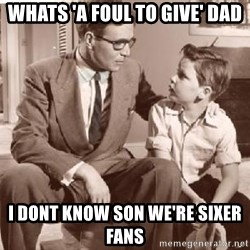 Racist Father - whats 'A foul to give' dad i dont know son we're sixer fans