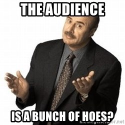 Dr. Phil - The audience  Is a bunch of hoes?
