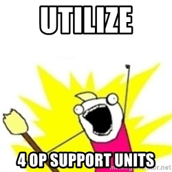 x all the y - UTILIZE 4 OP SUPPORT UNITS