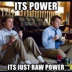 step brothers - Its power Its just raw power
