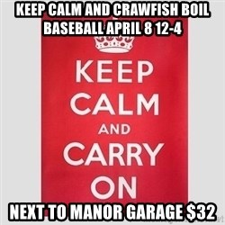 Keep Calm - keep calm and crawfish boil Baseball april 8 12-4 Next to manor Garage $32