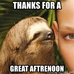 Whispering sloth - Thanks for a GreaT aftrenoon