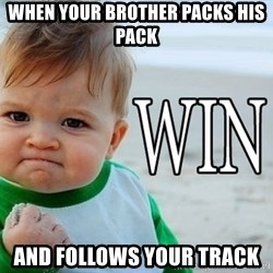 Win Baby - When your brother packs his pack And follows your track