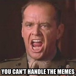 Jack Nicholson - You can't handle the truth! -  You can't handle the memes