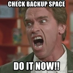 Arnold - Check backup space do it now!!
