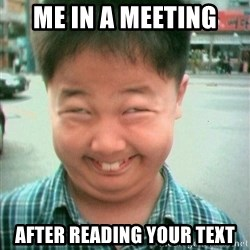 Lolwtf - Me in a meeting AFter reading your text