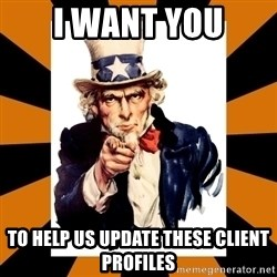 Uncle sam wants you! - I WANT YOU TO HELP US UPDATE THESE CLIENT PROFILES