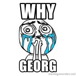 crying - why  georg