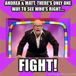 Harry Hill Fight - ANDREA & Matt. There's only one way to see who's right.... FIGHT!
