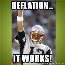tom brady - deflation... it works!