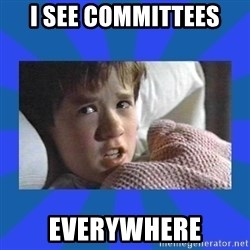 i see dead people - I see Committees Everywhere