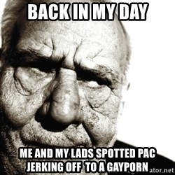 Back In My Day - Back in my day Me and my lads spotted pac jerking off  to a gayporn