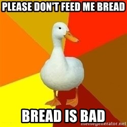Technologically Impaired Duck - Please don't feed me bread bread is bad