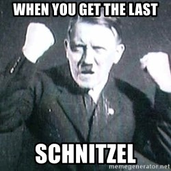 Successful Hitler - when you get the last schnitzel
