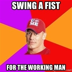 Hypocritical John Cena - Swing a fist For the working man