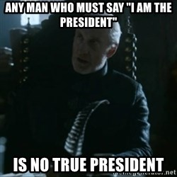 """Tywin Lannister - Any man who must say """"I am the president"""" Is no true president"""