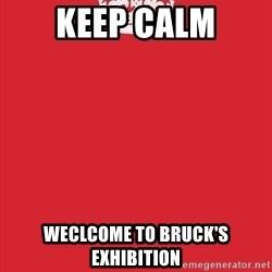 Keep Calm - Keep Calm weclcome to bruck's exhibition