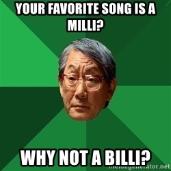 High Expectations Asian Father - Your favorite song is a milli? why not a billi?