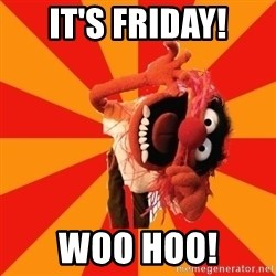 Animal Muppet - It's friday! Woo hoo!