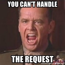 Jack Nicholson - You can't handle the truth! - you can't handle the request