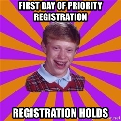 Unlucky Brian Strikes Again - first day of priority registration registration holds
