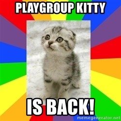 Cute Kitten - Playgroup kitty  is back!