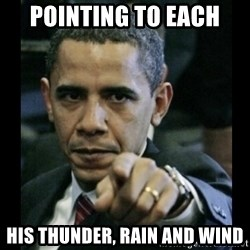obama pointing - Pointing to each his thunder, rain and wind