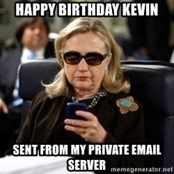 Hillary Clinton Texting - Happy birthday kevin Sent from my private eMail server