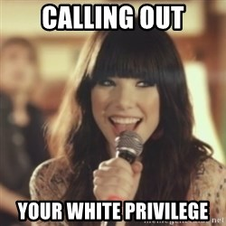 Carly Rae Jepsen Call Me Maybe - calling out your white PRIVILEGE