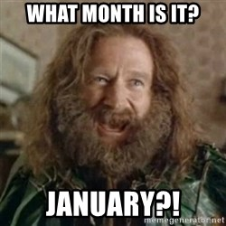 What Year - What month is it? January?!