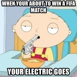 Suicide Stewie - WHEN YOUR ABOUT TO WIN A FIFA MATCH YOUR ELECTRIC GOES