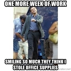 Leonardo DiCaprio Walking - one more week of work smiling so much they think I stole office supplies