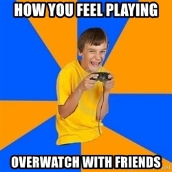 Annoying Gamer Kid - How you feel playing overwatch with friends