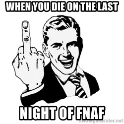 middle finger - When you die on the last night of fnaf