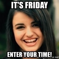 Friday Derp - It's Friday Enter your time!