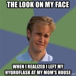 Sad Face Guy - The look on my face when i realized i left my hydroflask at my mom's house