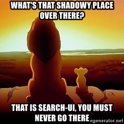 simba mufasa - what's that shadowy place over there? That is search-ui, you must never go there