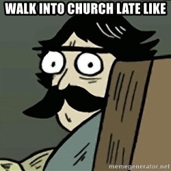 StareDad - walk into church late like