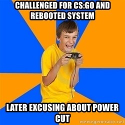 Annoying Gamer Kid - challenged for CS:go and rebooted system later excusing about power cut