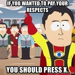 Captain Hindsight South Park - If you wanted to pay your respects you should press X.