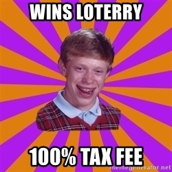 Unlucky Brian Strikes Again - wins loterry 100% tax fee