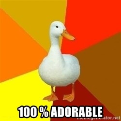 Technologically Impaired Duck -  100 % Adorable